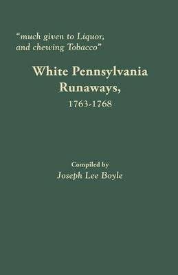 Much Given to Liquor and Chewing Tobacco: White Pennsylvania Runaways,1763-1768 (Paperback)