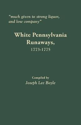 Much Given to Strong Liquor, and Low Company: White Pennsylvania Runaways, 1773-1775 (Paperback)