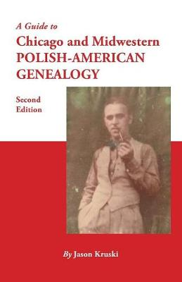 A Guide to Chicago and Midwestern Polish-American Genealogy. Second Edition (Paperback)