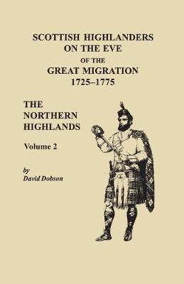 Scottish Highlanders on the Eve of the Great Migration, 1725-1775. The Northern Highlands, Volume 2 (Paperback)