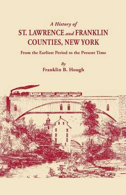 A History of St. Lawrence and Franklin Counties, New York, from the Earliest Period to the Present Time [1853]. A Facsimile Edition with an Added Foreword (Paperback)