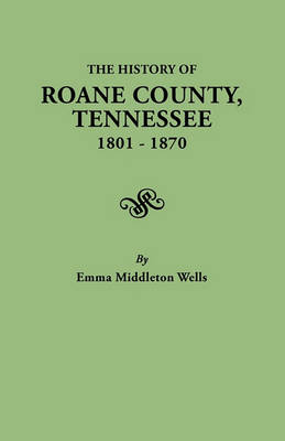 History of Roane County, Tennessee, 1801-1870 (Paperback)