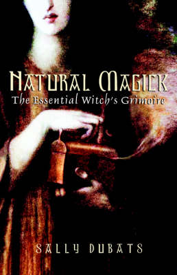 Natural Magick: The Essential Witch's Grimoire (Paperback)