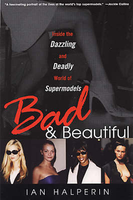Bad & Beautiful: Inside the Dazzling and Deadly World of Supermodels (Paperback)