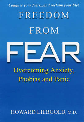 Freedom From Fear: Overcoming Anxiety, Phobias and Panic (Paperback)