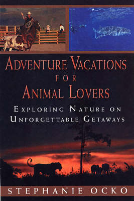 Adventure Vacations For Animal Lovers: Exploring Nature on Unforgettable Getaways (Paperback)