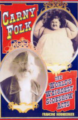 Carny Folk: The World's Weirdest Side Show Acts (Paperback)