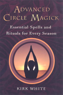 Advanced Circle Magick: Essentials Spells and Rituals for Every Season (Paperback)
