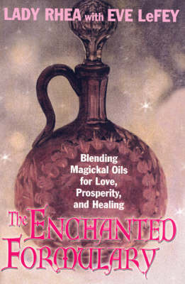 The Enchanted Formulary: Blending Magickal Oils for Love, Prosperity and Healing (Paperback)