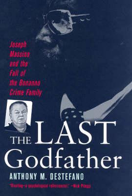 The Last Godfather: Jopseh Massino and the Fall of the Bonanno Crime Family (Hardback)