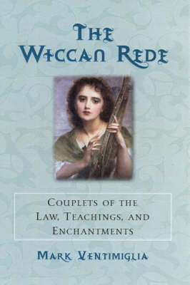 The Wiccan Rede: Couplets of the Law, Teachings and Enchantments (Paperback)