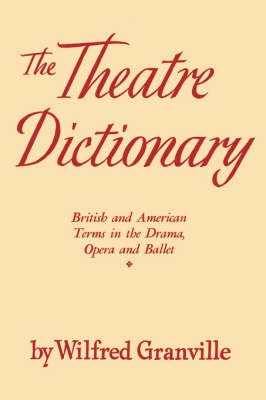 The Theater Dictionary: British and American Terms in the Drama, Opera, and Ballet (Paperback)