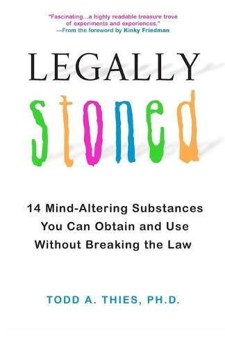Legally Stoned: 14 Mind-Altering Substances You Can Obtain and Use Without Breaking the Law (Paperback)