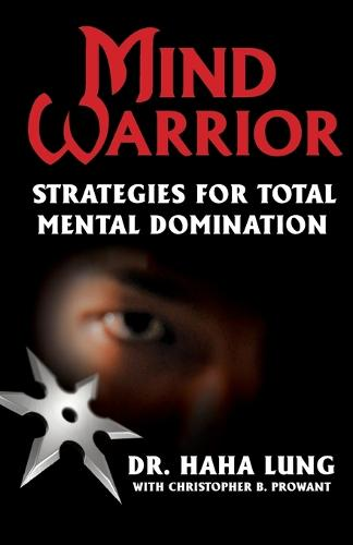 Mind Warrior: Strategies For Total Mind Domination (Paperback)