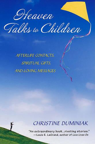 Heaven Talks To Children: Afterlife Contacts, Spiritual Gifts, and Loving Messages (Paperback)