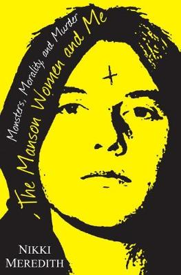The Manson Women And Me: Monsters, Morality, and Murder (Hardback)