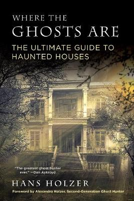 Where The Ghosts Are: The Ultimate Guide to Haunted Houses (Paperback)
