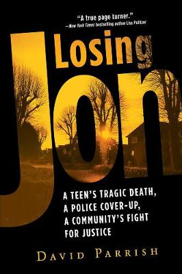 Losing Jon: A Teen's Tragic Death, a Police Cover-Up, a Community's Fight for Justice (Paperback)