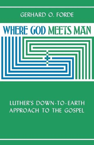 Where God Meets Man: Luther's Down-to-earth Approach to the Gospel (Paperback)