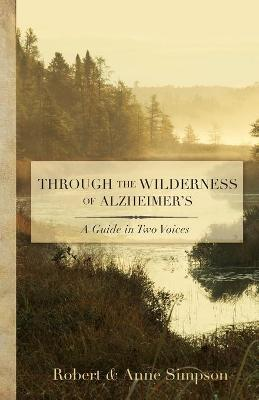 Through the Wilderness of Alzheimers: Guide in Two Voices (Paperback)