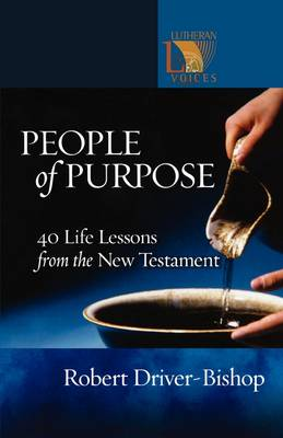 People of Purpose: 40 Life Lessons from the New Testament - Lutheran Voices S. (Paperback)