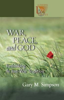 War, Peace, and God: Rethinking the Just-War Tradition - Lutheran Voices (Paperback)