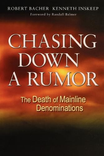 Chasing Down a Rumor: The Death of Mainline Denominations (Paperback)
