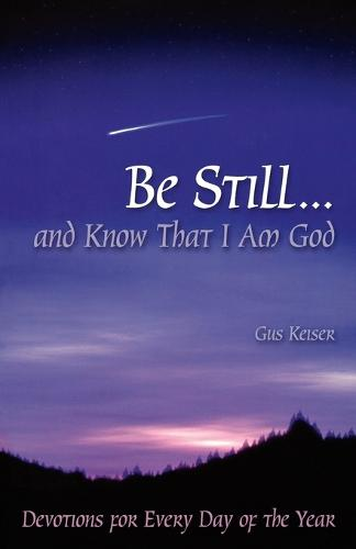 Be Still...and Know That I am God: Devotions for Every Day of the Year (Paperback)