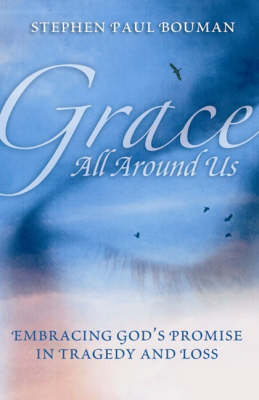 Grace All Around Us: Embracing God's Promise in Tragedy and Loss (Paperback)