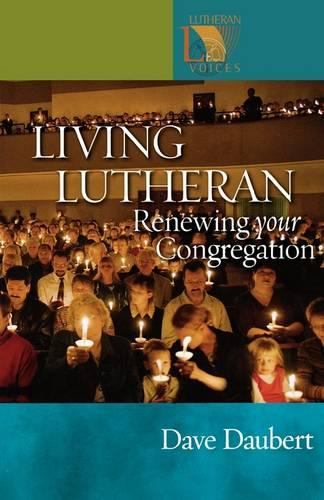 Living Lutheran: Renewing Your Congregation - Lutheran Voices (Paperback)