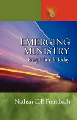 Emerging Ministry: Being Church Today - Lutheran Voices (Paperback)
