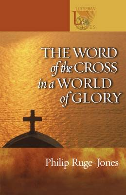 The Word of the Cross in a World of Glory - Lutheran Voices S. (Paperback)