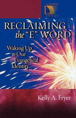 Reclaiming the E Word: Waking Up to Our Evangelical Identity - Lutheran Voices (Paperback)