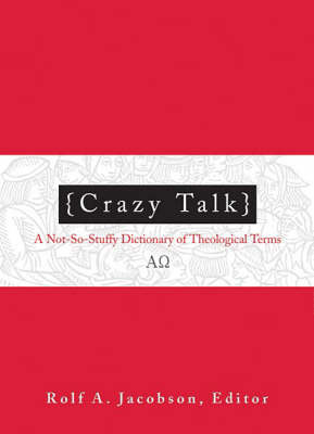 Crazy Talk: A Not-so-stuffy Dictionary of Theological Terms (Paperback)