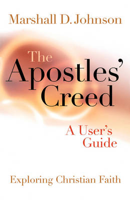 The Apostles' Creed: A User's Guide - Exploring Christian Faith (Paperback)