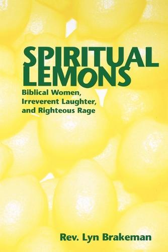 Spiritual Lemons: Biblical Women Irreverent Laughter and Righteous Rage (Paperback)