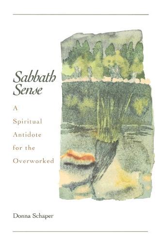 Sabbath Sense: A Spiritual Antidode for the Overworked (Paperback)