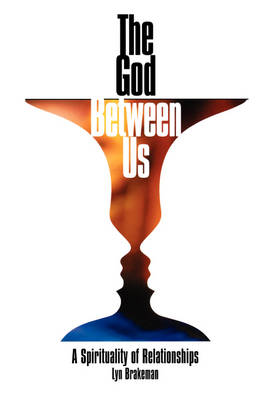 The God Between Us: A Spirituality of Relationships (Paperback)