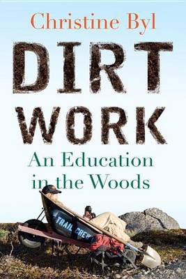 Dirt Work: An Education in the Woods (Hardback)