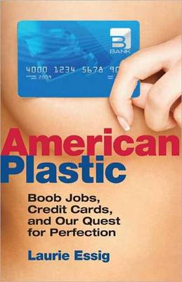 American Plastic: Boob Jobs, Credit Cards, and Our Quest for Perfection (Paperback)