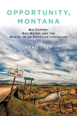 Opportunity, Montana: Big Copper, Bad Water, and the Burial of an American Landscape (Hardback)