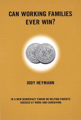 Can Working Families Ever Win?: In a New Democracy Forum on Helping Parents Succeed at Work and C... (Paperback)