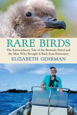 Rare Birds: The Extraordinary Tale of the Bermuda Petrel and the Man Who Brought It Back from Extinction (Hardback)