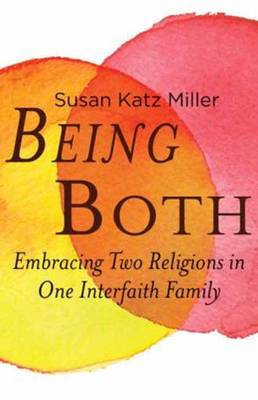Being Both: Embracing Two Religions in One Interfaith Family (Hardback)