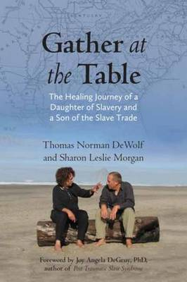 Gather at the Table: The Healing Journey of a Daughter of Slavery and a Son of the Slave Trade (Hardback)
