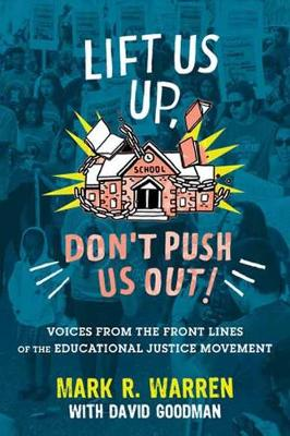 Lift Us Up, Don't Push Us Out!: Voices from the Front Lines of the Educational Justice Movement (Paperback)