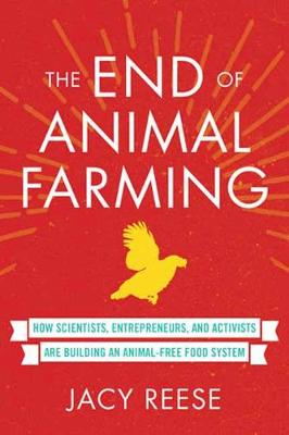 The End of Animal Farming: How Scientists, Entrepreneurs, and Activists Are Building an Animal-Free Food (Hardback)