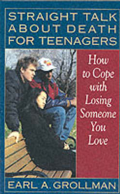 Straight Talk About Death for Teenagers: How to Cope with Losing Someone You Love (Paperback)
