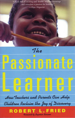 The Passionate Learner: How Teachers and Parents Can Help Children Reclaim the Joy of Discovery (Paperback)