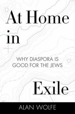 At Home in Exile: Why Diaspora Is Good for the Jews (Hardback)